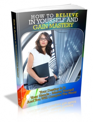 How To Believe In Yourself And Gain Mastery E-book