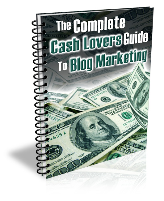 The Complete Cash Lovers Guide to Blog Marketing E-book