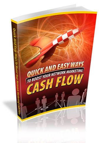 Quick And Easy Ways To Boost Your Network Marketing Cash Flow E-book